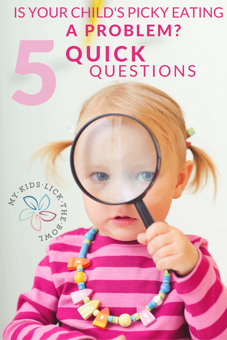 Is your child'd picky eating a problem or affecting their health? 5 quick questions for parents to ask