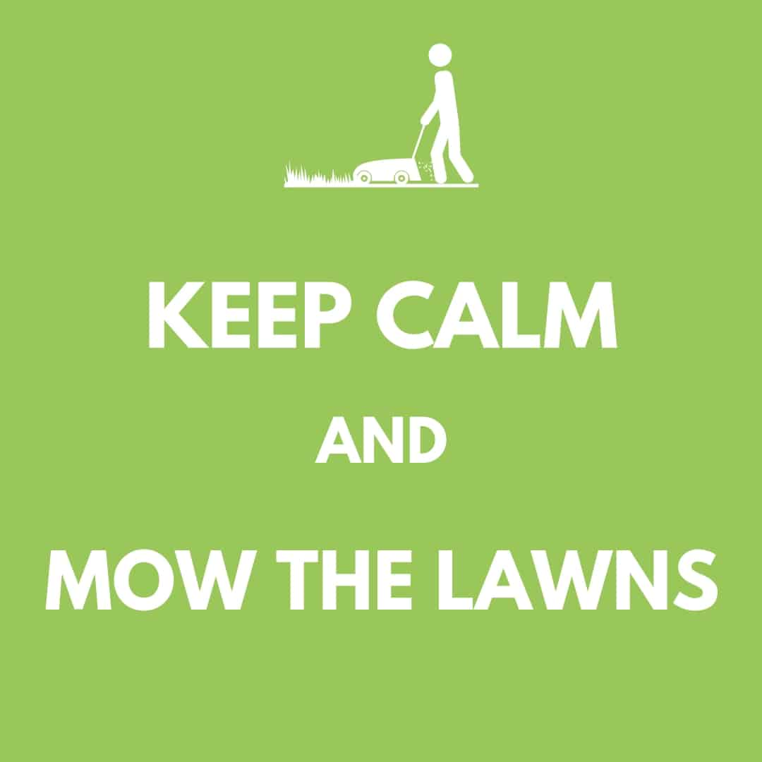 Meme: Keep Calm and Mow The Lawns