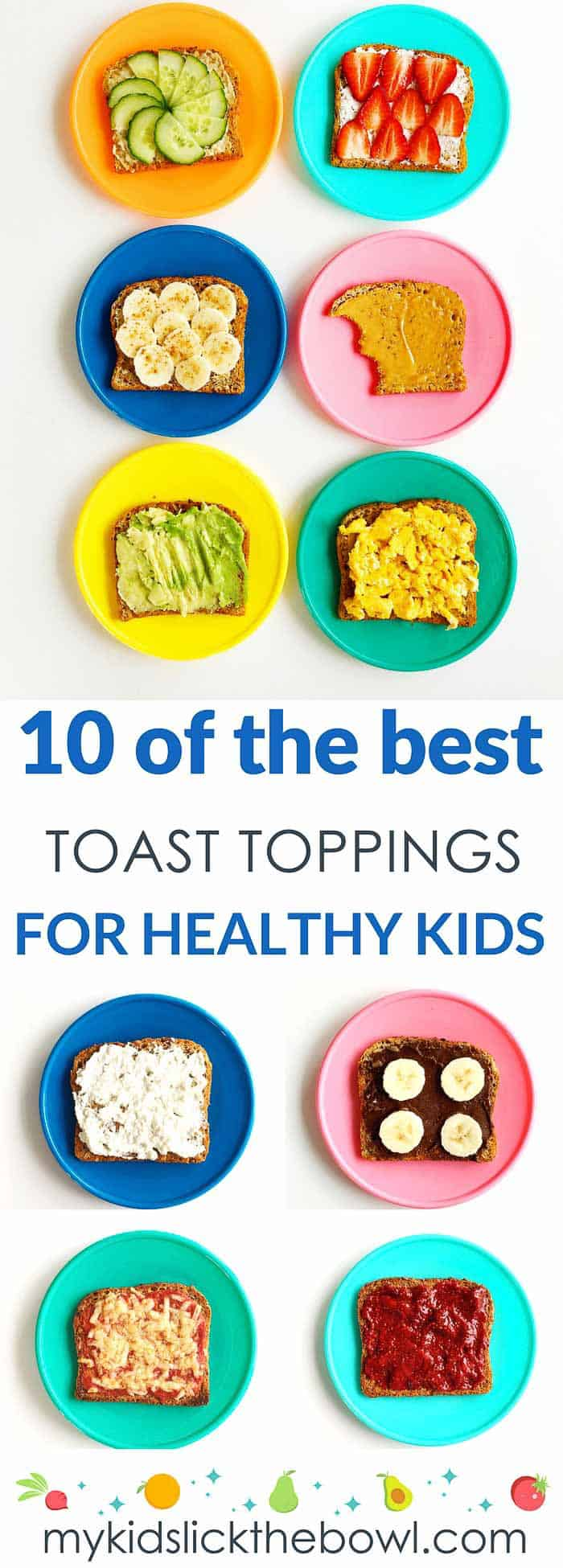 Ten Healthy Toast Topping Ideas for Kids.