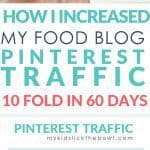 How I increased my food blog traffic 10 fold in just 60 days with Pinterest