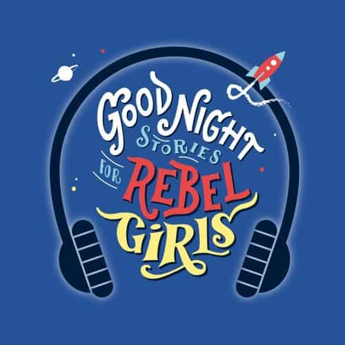 Good Night Stories for Rebel Girls - The Podcast