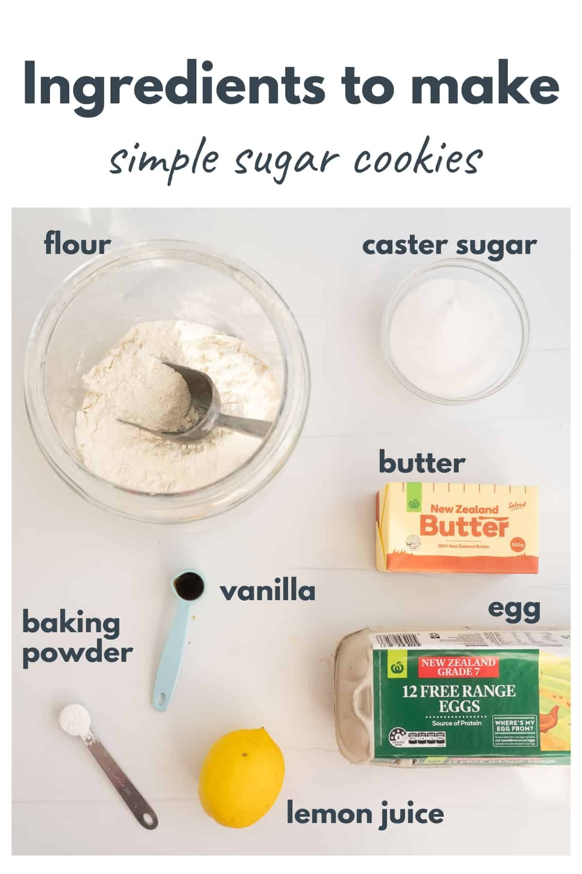 The ingredients to make simple sugar cookies laid out on a bench top with text overlay.