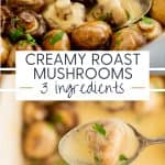 Two photo collage with text overlay 'creamy roast mushrooms 3 ingredients'.